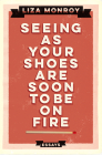 Seeing as Your Shoes Are Soon to Be on Fire: Essays Cover Image