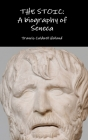 The Stoic: A biography of Seneca Cover Image