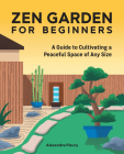 The Zen Garden for Beginners: A Guide to Cultivating a Peaceful Space of Any Size Cover Image