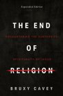 The End of Religion: Encountering the Subversive Spirituality of Jesus Cover Image