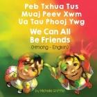 We Can All Be Friends (Hmong-English): Peb Txhua Tus Muaj Peev Xwm Ua Tau Phooj Ywg Cover Image