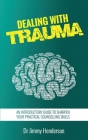 Dealing With Trauma: An Introductory Guide to Sharpen Your Practical Counselling Skills Cover Image