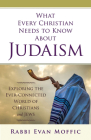 What Every Christian Needs to Know about Judaism: Exploring the Ever-Connected World of Christians & Jews Cover Image