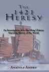 The 1421 Heresy: An Investigation Into the Ming Chinese Maritime Survey of the World Cover Image