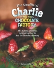 The Unofficial Charlie and the Chocolate Factory: The Yummy Desserts Inspired by Charlie and the Chocolate Factory Cover Image