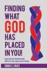 Finding What God Has Placed in You!: Supernatural Relationships with the Holy Spirit at the Center Cover Image