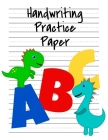 Handwriting Practice Paper: ABC Dinosaur Kindergarten Writing Paper with Dotted Midline, Primary Composition Notebook, 8.5x11, 100 Pages Cover Image