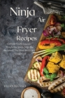 Ninja Air Fryer Recipes: Grilling Finally you Can Simple Recipes to Learn the Secrets ok the Grill and Enjoy a Good Meal Cover Image