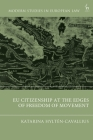 Eu Citizenship at the Edges of Freedom of Movement (Modern Studies in European Law) Cover Image