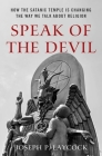 Speak of the Devil: How the Satanic Temple Is Changing the Way We Talk about Religion Cover Image
