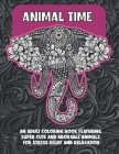 Animal Time - An Adult Coloring Book Featuring Super Cute and Adorable Animals for Stress Relief and Relaxation Cover Image