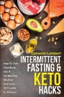 Intermittent Fasting & Keto Hacks: How To Turn Your Body Into A Fat-Burning Machine And Lose 20 Pounds In 30 Days! Cover Image