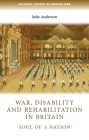 War, Disability and Rehabilitation in Britain: 'Soul of a Nation' (Cultural History of Modern War) Cover Image
