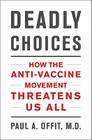 Deadly Choices: How the Anti-Vaccine Movement Threatens Us All Cover Image