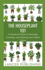 The Houseplant 101: A Practical Guide To Choosing, Growing, And Helping Your Plant Thrive Cover Image