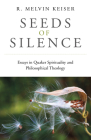 Seeds of Silence: Essays in Quaker Spirituality and Philosophical Theology Cover Image