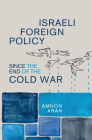 Israeli Foreign Policy since the End of the Cold War (Cambridge Middle East Studies #61) Cover Image
