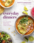 Everyday Dinners: Real-Life Recipes to Set Your Family Up for a Week of Success: A Cookbook Cover Image