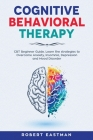 Cognitive Behavioral Therapy: CBT Beginner Guide. Learn the strategies to Overcome Anxiety, Insomnia, Depression and Mood Disorder Cover Image