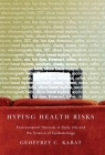 Hyping Health Risks: Environmental Hazards in Daily Life and the Science of Epidemiology Cover Image