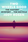 Two Wheels Good: The History and Mystery of the Bicycle Cover Image