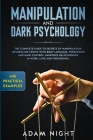 Manipulation and Dark Psychology: The Complete Guide to Secrets of Manipulation, Influencing People with Body Language (Practical Examples), Persuasio Cover Image
