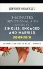 5-Minutes Devotional and Prayers for Singles, Engaged and Married 2021: Praying For Fire To Make It Happen Cover Image
