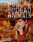 Fun Things to Do with Dead Animals: Egyptology, Ruins, My Life Cover Image