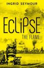 Eclipse the Flame (Ignite the Shadows, Book 2) Cover Image
