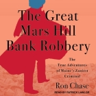 The Great Mars Hill Bank Robbery Lib/E: The True Adventures of Maine's Zaniest Criminal Cover Image
