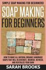 Soap Making for Beginners - Sarah Brooks: Simple Soap Making for Beginners! How to Make All Natural Organic Handmade Soaps That Will Rejuvenate, Nouri Cover Image