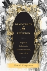 Democracy by Petition: Popular Politics in Transformation, 1790-1870 Cover Image