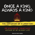 Once a King, Always a King Lib/E: The Unmaking of a Latin King Cover Image