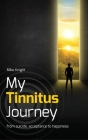 My Tinnitus Journey: From Suicide, Acceptance to Happiness Cover Image