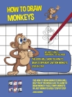 How to Draw Monkeys (This Book Will Show You How to Draw 20 Different Cartoon Monkeys Step by Step): This how to draw monkeys book will help you if yo Cover Image