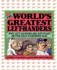 The World's Greatest Left-Handers: Why Left-Handers are Just Plain Better Than Everybody Else Cover Image