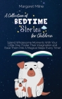 A Collection of Bedtime Stories for Children: Spend Wholesome Moments With Your Little One, Foster Their Imagination and Ease Them Into A Magical Slee Cover Image
