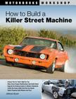 How to Build a Killer Street Machine (Motorbooks Workshop) Cover Image