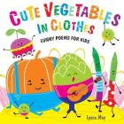Cute Vegetables in Clothes: Funny Poems for Kids Cover Image