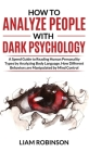 How to Analyze People with Dark Psychology: A Speed Guide to Reading Human Personality Types by Analyzing Body Language. How Different Behaviors are M Cover Image