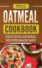 Oatmeal Cookbook: Delicious Oatmeal Recipes Made Easy Cover Image