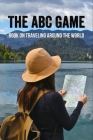 The ABC Game: Book On Traveling Around The World: History Of Central Asia Cover Image