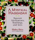 A Mystical Haggadah: Passover Meditations, Teachings, and Tales Cover Image