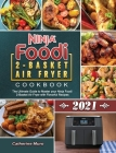 Ninja Foodi 2-Basket Air Fryer Cookbook 2021: The Ultimate Guide to Master your Ninja Foodi 2-Basket Air Fryer with Flavorful Recipes Cover Image