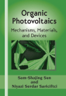 Organic Photovoltaics: Mechanisms, Materials, and Devices (Optical Science and Engineering) Cover Image