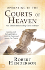 Operating in the Courts of Heaven (Revised and Expanded): Granting God the Legal Rights to Fulfill His Passion and Answer Our Prayers Cover Image