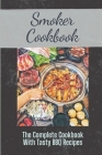 Smoker Cookbook: The Complete Cookbook With Tasty BBQ Recipes: Recipes For Beginners Pitmasters Cover Image