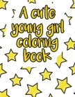 A cute young girl coloring book: A valuable and beautiful coloring book that helps to build your child confidence and Intelligence (100% children frie Cover Image