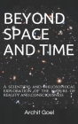 Beyond Space and Time: A scientific and philosophical exploration of the nature of reality and consciousness (Empirical Analysis #1) Cover Image