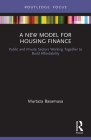 A New Model for Housing Finance: Public and Private Sectors Working Together to Build Affordability Cover Image